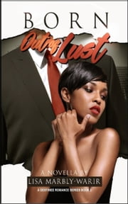 Born Out of Lust a Destinee Romance series Book 3 ebook by Lisa Marbly-Warir
