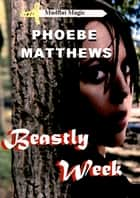 Beastly Week ebook by Phoebe Matthews