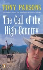 The Call of the High Country ebook by Tony Parsons