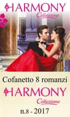 Cofanetto 8 Harmony Collezione n. 8/2017 ebook by Carole Mortimer, Michelle Smart, Susan Stephens,...