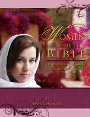 Women of the Bible: Life Lessons from Women in the Old and New Testament ebook by Beverly Hammett