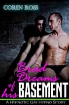 Brad Dreams Of His Basement: A Hypnotic Gay Hypno Story ebook by Corin Ross