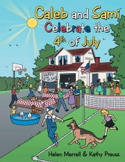 Caleb and Sami Celebrate the 4th of July ebook by Helen Merrell & Kathy Preuss