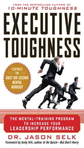 Executive Toughness: The Mental-Training Program to Increase Your Leadership Performance : The Mental-Training Program to Increase Your Leadership Performance: The Mental-Training Program to Increase Your Leadership Performance - The Mental-Training Program to Increase Your Leadership Performance ebook by Jason Selk