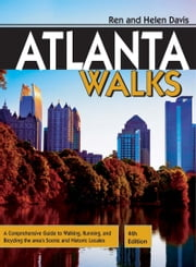 Atlanta Walks - A Comprehensive Guide to Walking, Running, And Bicycling the Areas Scenic and Historic Locales ebook by Ren Davis,Helen Davis