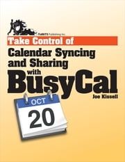 Take Control of Calendar Syncing and Sharing with BusyCal ebook by Joe Kissell