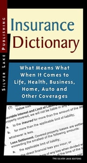 Insurance Dictionary: What Means What When It Comes to Life, Health, Business, Home, Auto and Other Coverages ebook by Lake, The Silver
