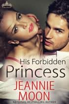 His Forbidden Princess ebook by Jeannie Moon