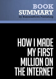 Summary: How I Made My First Million on the Internet - Ewen Chia ebook by BusinessNews Publishing