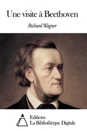 Une visite à Beethoven ebook by Richard Wagner