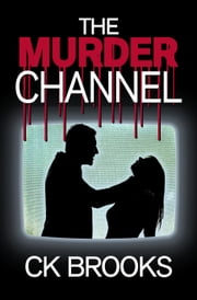 The Murder Channel ebook by CK Brooks