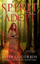 Spirit Adept - Words of Power, #1 ebook by Cheryl Corbin