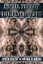 Social Theory The Psychopath ebook by Julien Coallier