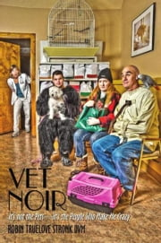 Vet Noir - It's not the Pets—it's the People Who Make Me Crazy ebook by Robin Truelove Stronk DVM