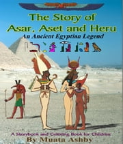 The Story of Asar, Aset and Heru: An Ancient Egyptian Myth ebook by Ashby, Muata
