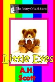 The Poetry Of A.H. Scott: Little Eyes ebook by A.H. Scott