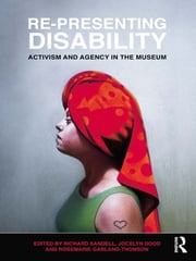 Re-Presenting Disability - Activism and Agency in the Museum ebook by Richard Sandell,Jocelyn Dodd,Rosemarie Garland-Thomson