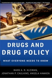 Drugs and Drug Policy - What Everyone Needs to Know® ebook by Mark A.R. Kleiman,Jonathan P. Caulkins,Angela Hawken