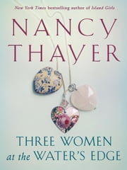 Three Women at the Water's Edge ebook by Nancy Thayer