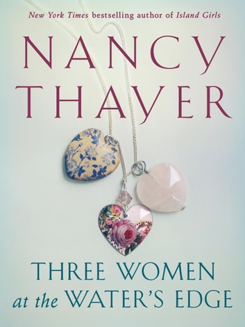Three Women at the Water's Edge - A Novel ebook by Nancy Thayer