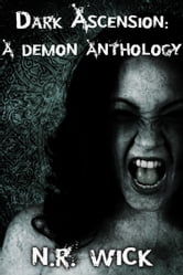 Dark Ascension: A Demon Anthology ebook by N.R. Wick