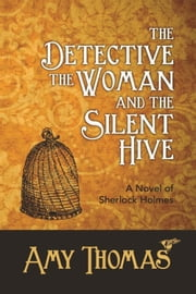 The Detective, The Woman and The Silent Hive: A Novel of Sherlock Holmes ebook by Amy Thomas