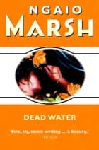 Dead Water (The Ngaio Marsh Collection) ebook by Ngaio Marsh