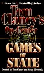 Games of State - Op-Center 03 ebook by Tom Clancy, Steve Pieczenik, Jeff Rovin
