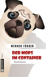 Der Mops im Container - Kinderkrimi ebook by Werner Färber