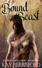 Bound to the Beast ebook by Kay Berrisford