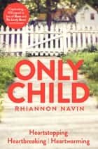 Only Child - An Incredibly Powerful Novel You Won't Be Able to Put Down ebook by Rhiannon Navin
