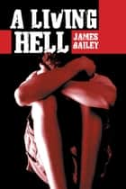 A Living Hell ebook by James Bailey