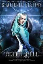 Shattered Destiny: A Galactic Adventure, Episode One ebook by Odette C. Bell