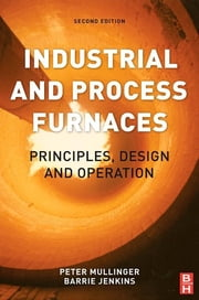 Industrial and Process Furnaces - Principles, Design and Operation ebook by Barrie Jenkins,Peter Mullinger