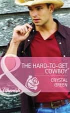 The Hard-to-Get Cowboy (Mills & Boon Cherish) (Montana Mavericks: The Texans Are Coming!, Book 4) 電子書 by Crystal Green