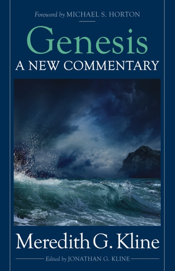 Genesis - A New Commentary ebook by Kline,Meredith G.