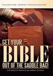 Get Your Bible Out of the Saddle Bag! - Volume One: Genesis through Esther ebook by Charles Higgs & Greg Long