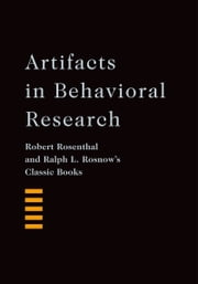 Artifacts in Behavioral Research: Robert Rosenthal and Ralph L. Rosnow's Classic Books ebook by Robert Rosenthal,Ralph L. Rosnow,Alan E. Kazdin,With a Foreword by Alan E. Kazdin