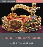 The Holy Roman Empire (Illustrated Edition) ebook by Viscount James Bryce