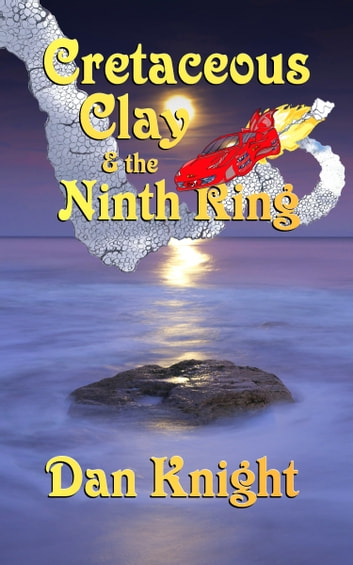 Cretaceous Clay And The Ninth Ring ebook by Dan Knight