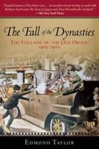 The Fall of the Dynasties - The Collapse of the Old Order: 1905-1922 ebook by Edmond Taylor