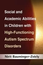 Social and Academic Abilities in Children with High-Functioning Autism Spectrum Disorders ebook by Nirit Bauminger-Zviely, PhD