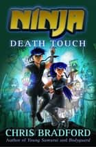 Death Touch ebook by Chris Bradford, Sonia Leong