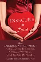 Insecure in Love ebook by Leslie Becker-Phelps, PhD