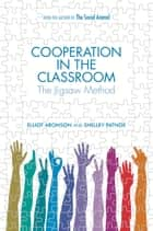 Cooperation in the Classroom: The Jigsaw Method ebook by Elliot Aronson