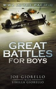 Great Battles for Boys: WW2 in the Pacific - Great Battles for Boys, #3 ebook by Joe Giorello