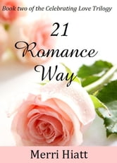 21 Romance Way (Book two of the Celebrating Love Trilogy) ebook by Merri Hiatt