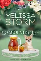 Lowcountry Life - A Sweet Tale of Faith, Love & Fur Babies ebook by Melissa Storm