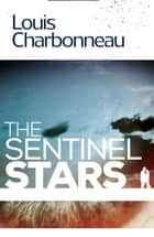 The Sentinel Stars ebook by Louis Charbonneau