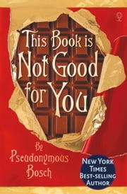This Book Is Not Good For You: The Secret Series (Book 3) ebook by Pseudonymous Bosch